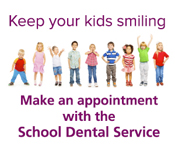 Keep your kids smiling. Make an appointment with the School Dental Service